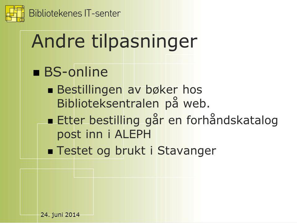 24. juni 2014 Andre tilpasninger  BS-online  Bestillingen av bøker hos Biblioteksentralen på web.