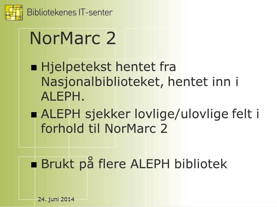 24. juni 2014 NorMarc 2  Hjelpetekst hentet fra Nasjonalbiblioteket, hentet inn i ALEPH.