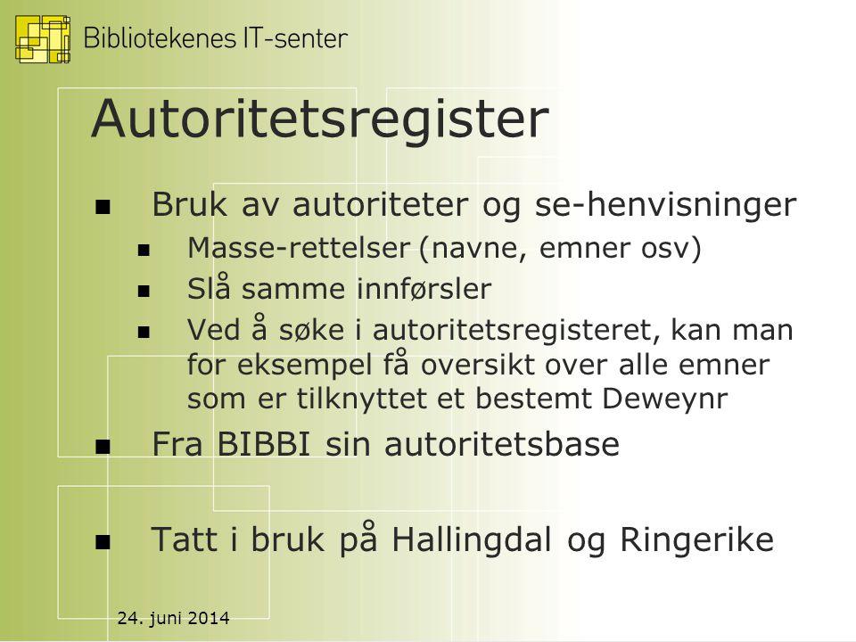 24. juni 2014 Autoritetsregister  Bruk av autoriteter og se-henvisninger  Masse-rettelser (navne, emner osv)  Slå samme innførsler  Ved å søke i a