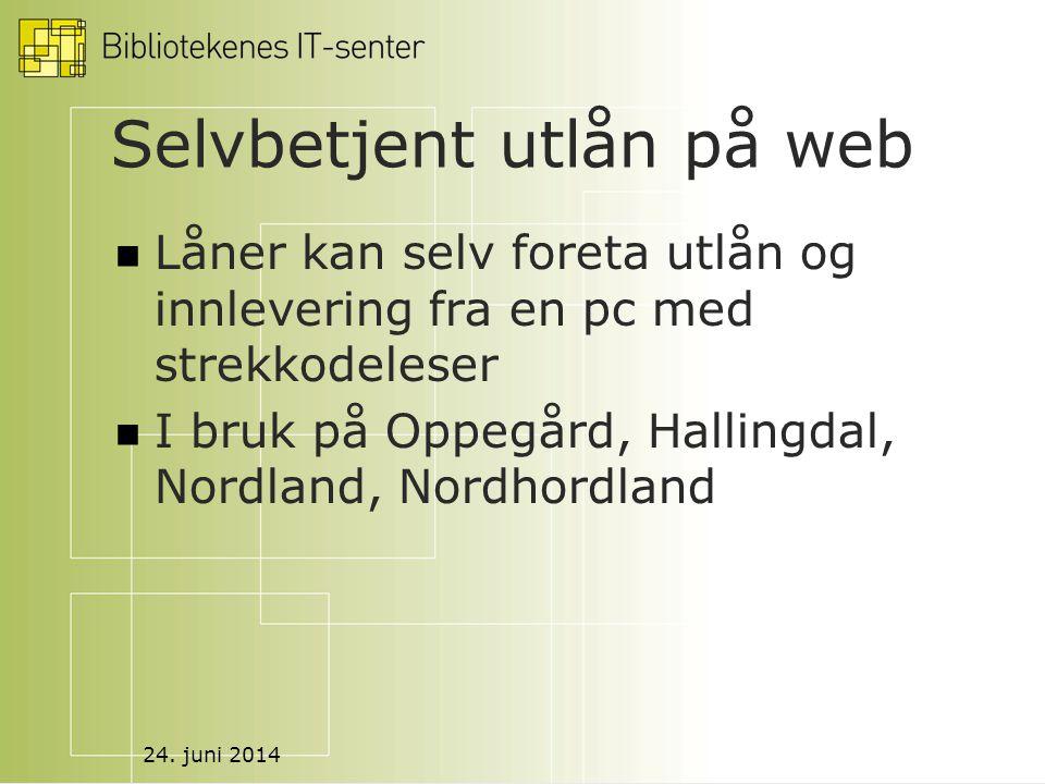 24. juni 2014 Selvbetjent utlån på web  Låner kan selv foreta utlån og innlevering fra en pc med strekkodeleser  I bruk på Oppegård, Hallingdal, Nor