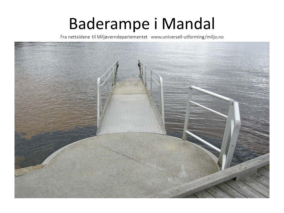 Baderampe i Mandal Fra nettsidene til Miljøverndepartementet www.universell-utforming/miljo.no