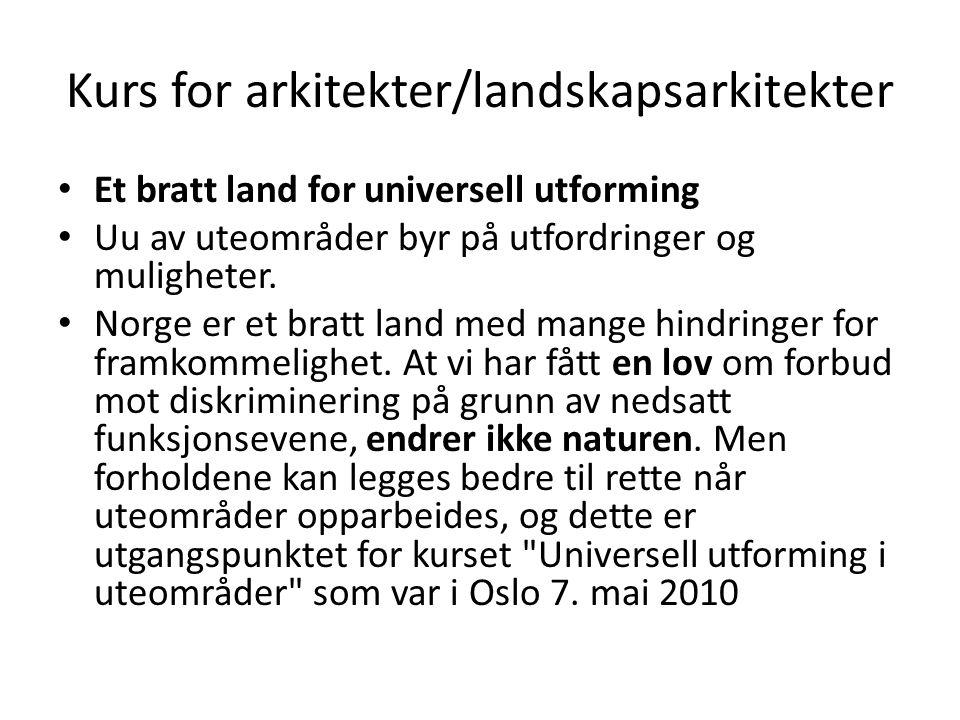 Kurs for arkitekter/landskapsarkitekter • Et bratt land for universell utforming • Uu av uteområder byr på utfordringer og muligheter. • Norge er et b