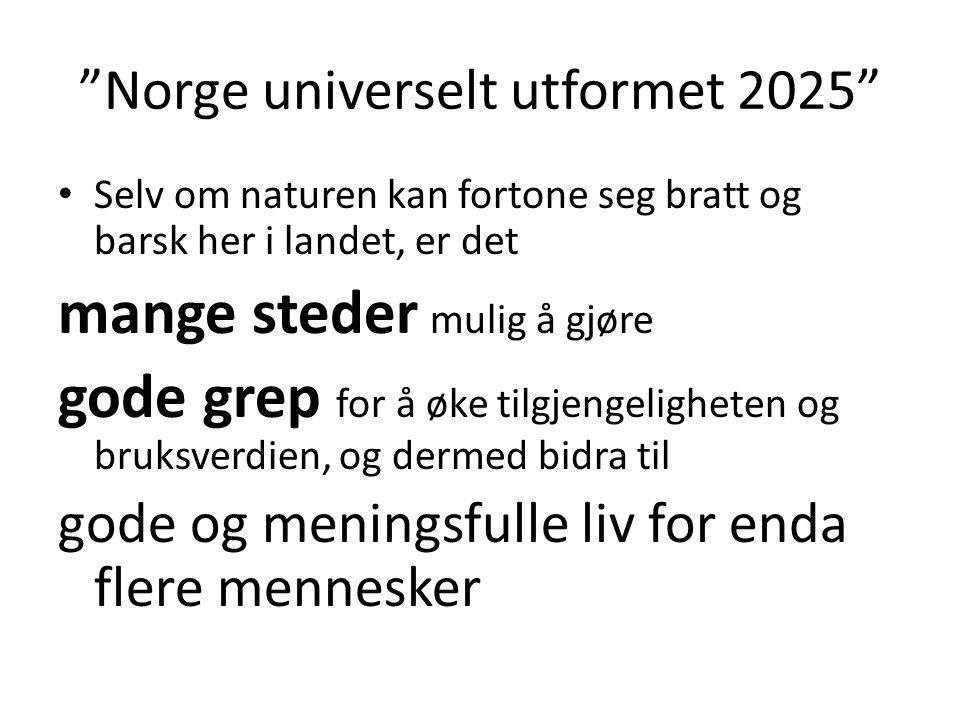 """""""Norge universelt utformet 2025"""" • Selv om naturen kan fortone seg bratt og barsk her i landet, er det mange steder mulig å gjøre gode grep for å øke"""