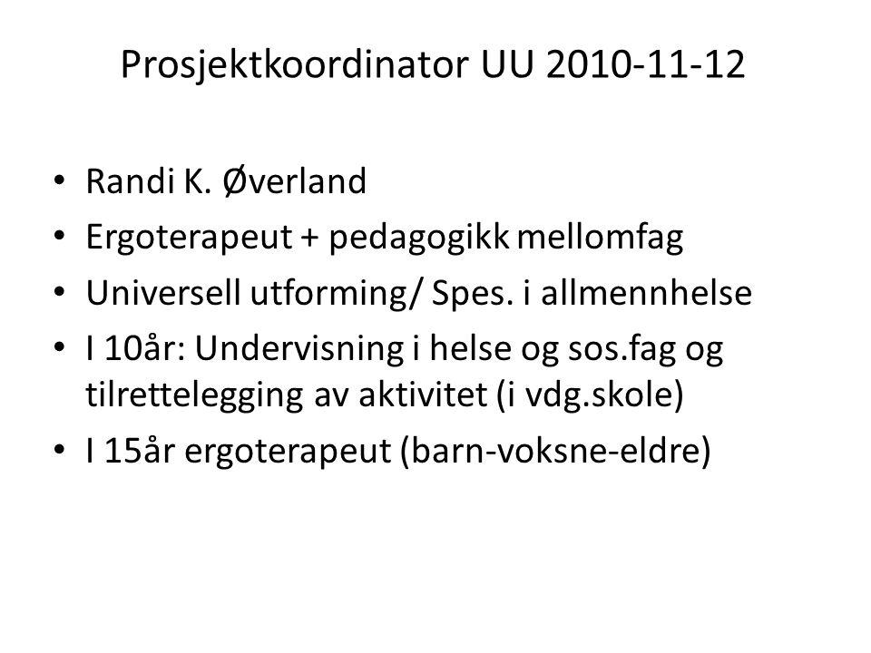 Prosjektkoordinator UU 2010-11-12 • Randi K. Øverland • Ergoterapeut + pedagogikk mellomfag • Universell utforming/ Spes. i allmennhelse • I 10år: Und