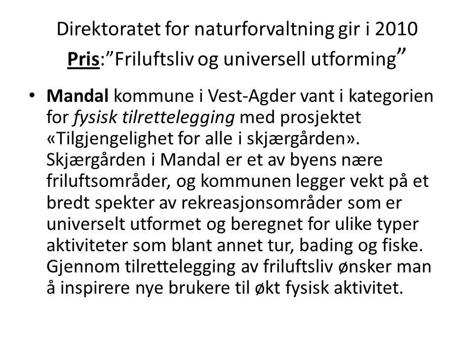 """Direktoratet for naturforvaltning gir i 2010 Pris:""""Friluftsliv og universell utforming """" • Mandal kommune i Vest-Agder vant i kategorien for fysisk ti"""