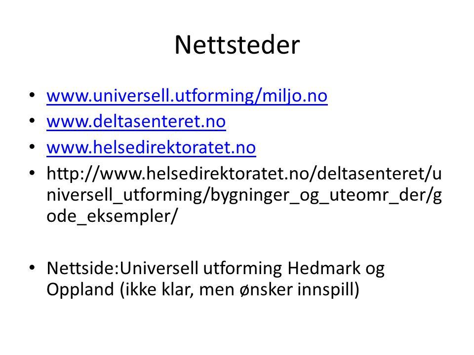 Nettsteder • www.universell.utforming/miljo.no www.universell.utforming/miljo.no • www.deltasenteret.no www.deltasenteret.no • www.helsedirektoratet.n