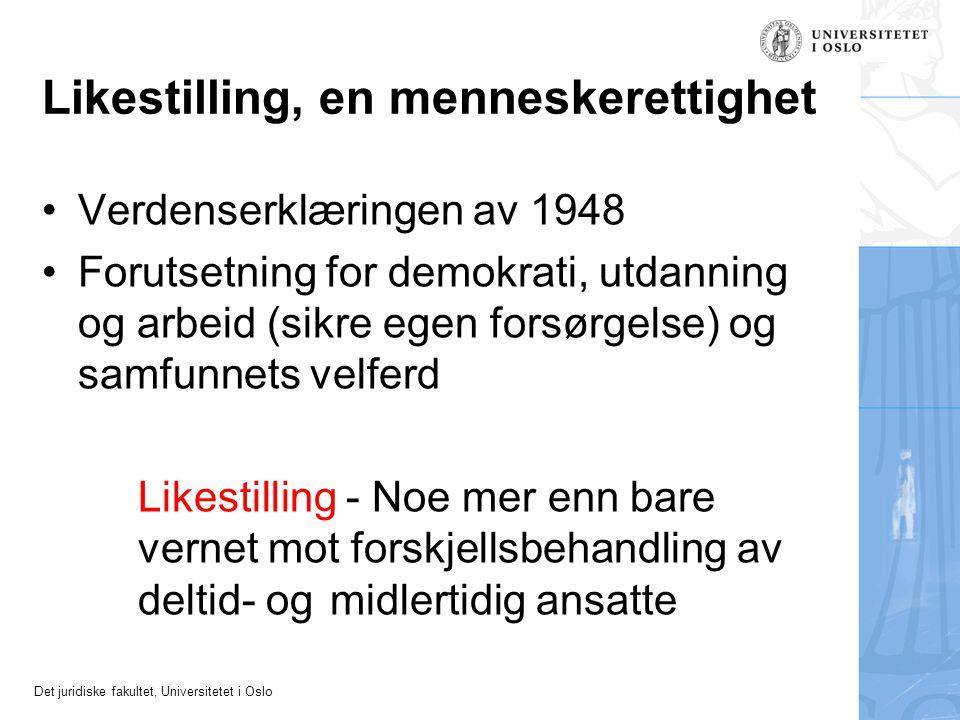 Det juridiske fakultet, Universitetet i Oslo Likestilling, en menneskerettighet •Verdenserklæringen av 1948 •Forutsetning for demokrati, utdanning og