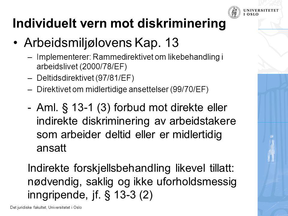 Det juridiske fakultet, Universitetet i Oslo Individuelt vern mot diskriminering •Arbeidsmiljølovens Kap. 13 –Implementerer: Rammedirektivet om likebe