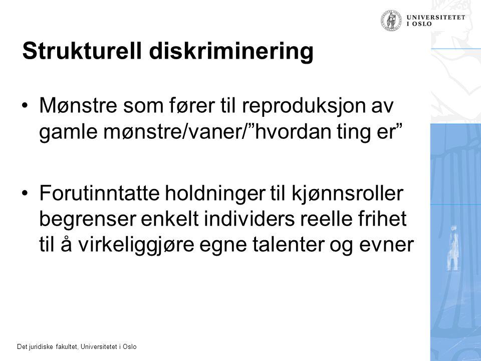 """Det juridiske fakultet, Universitetet i Oslo Strukturell diskriminering •Mønstre som fører til reproduksjon av gamle mønstre/vaner/""""hvordan ting er"""" •"""