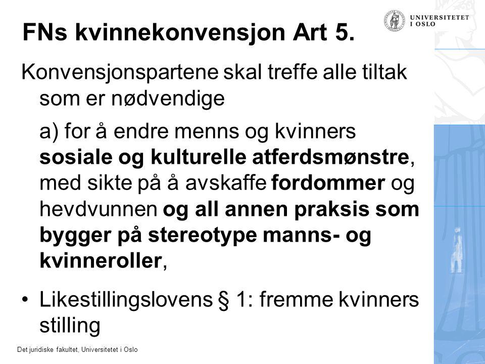 Det juridiske fakultet, Universitetet i Oslo FNs kvinnekonvensjon Art 5. Konvensjonspartene skal treffe alle tiltak som er nødvendige a) for å endre m