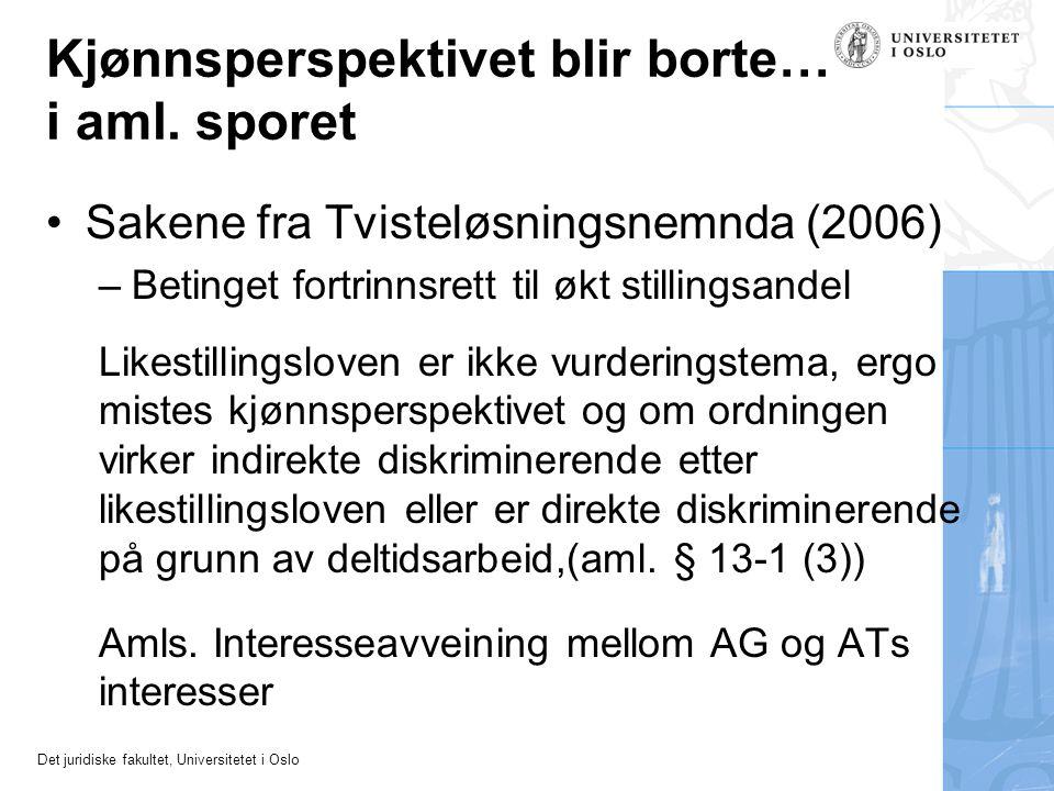 Det juridiske fakultet, Universitetet i Oslo Kjønnsperspektivet blir borte… i aml. sporet •Sakene fra Tvisteløsningsnemnda (2006) –Betinget fortrinnsr