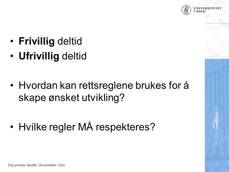 Det juridiske fakultet, Universitetet i Oslo •Frivillig deltid •Ufrivillig deltid •Hvordan kan rettsreglene brukes for å skape ønsket utvikling? •Hvil