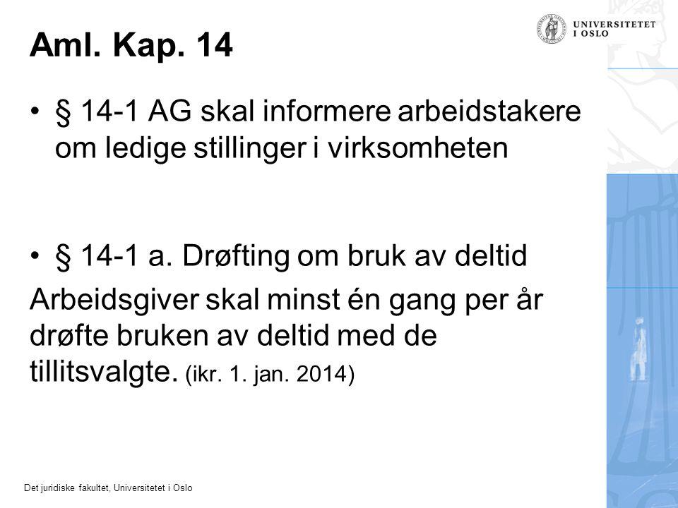 Det juridiske fakultet, Universitetet i Oslo Aml. Kap. 14 •§ 14-1 AG skal informere arbeidstakere om ledige stillinger i virksomheten •§ 14-1 a. Drøft
