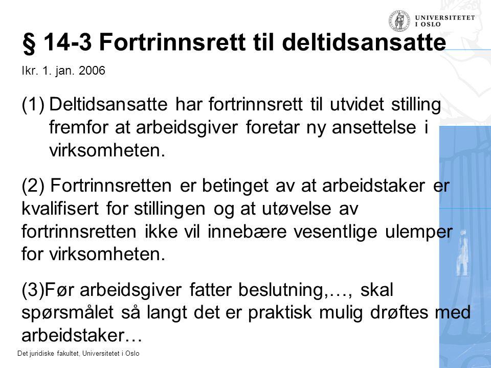 Det juridiske fakultet, Universitetet i Oslo § 14-3 Fortrinnsrett til deltidsansatte Ikr. 1. jan. 2006 (1)Deltidsansatte har fortrinnsrett til utvidet