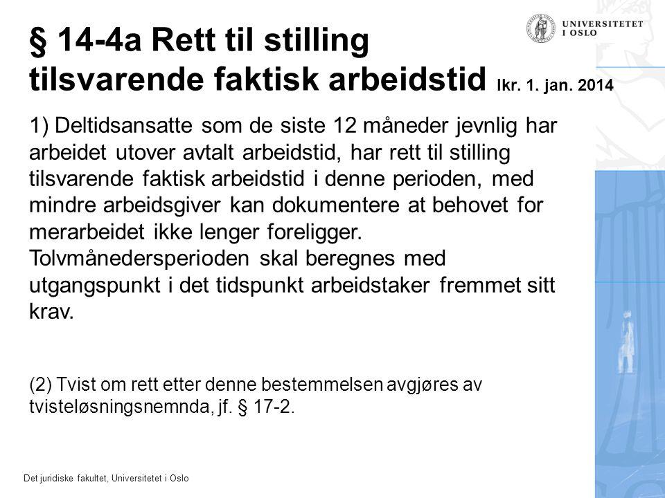 Det juridiske fakultet, Universitetet i Oslo § 14-4a Rett til stilling tilsvarende faktisk arbeidstid Ikr. 1. jan. 2014 1) Deltidsansatte som de siste