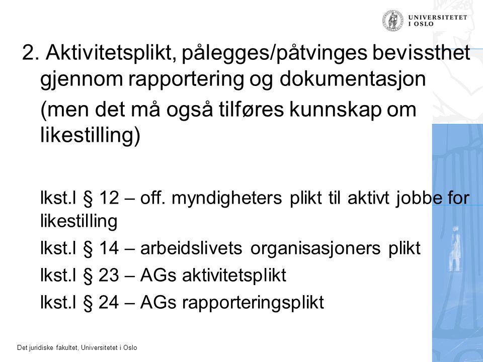Det juridiske fakultet, Universitetet i Oslo 2. Aktivitetsplikt, pålegges/påtvinges bevissthet gjennom rapportering og dokumentasjon (men det må også
