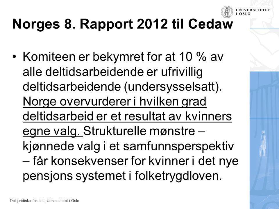 Det juridiske fakultet, Universitetet i Oslo Norges 8. Rapport 2012 til Cedaw •Komiteen er bekymret for at 10 % av alle deltidsarbeidende er ufrivilli