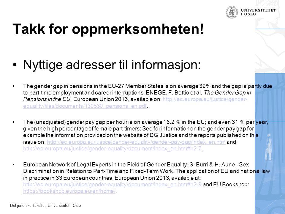 Det juridiske fakultet, Universitetet i Oslo Takk for oppmerksomheten! •Nyttige adresser til informasjon: •The gender gap in pensions in the EU-27 Mem