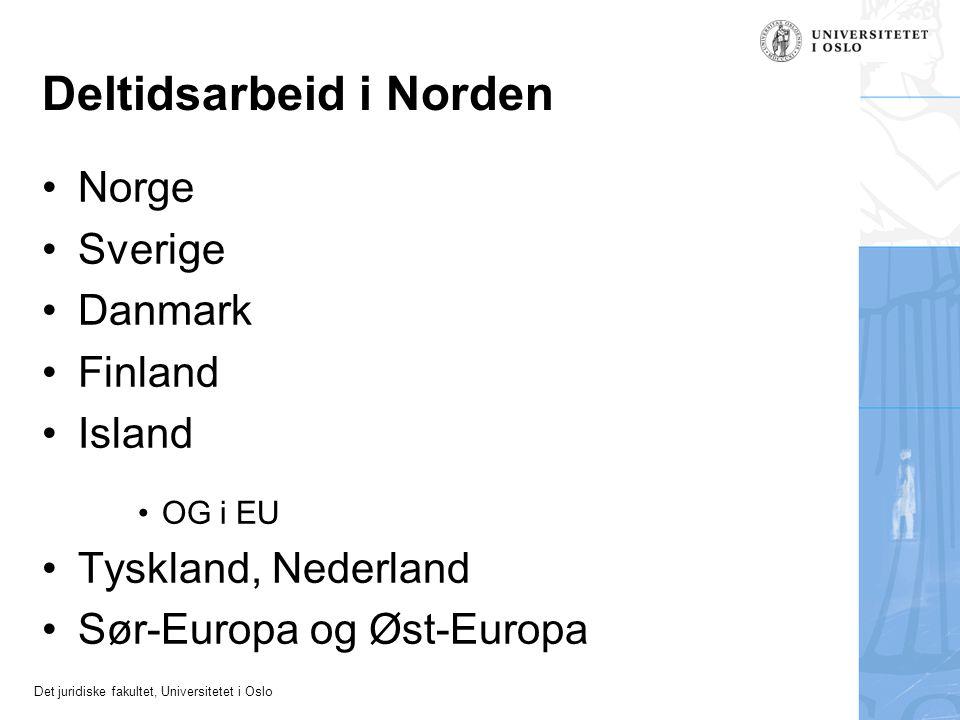 Det juridiske fakultet, Universitetet i Oslo Deltidsarbeid i Norden •Norge •Sverige •Danmark •Finland •Island •OG i EU •Tyskland, Nederland •Sør-Europ