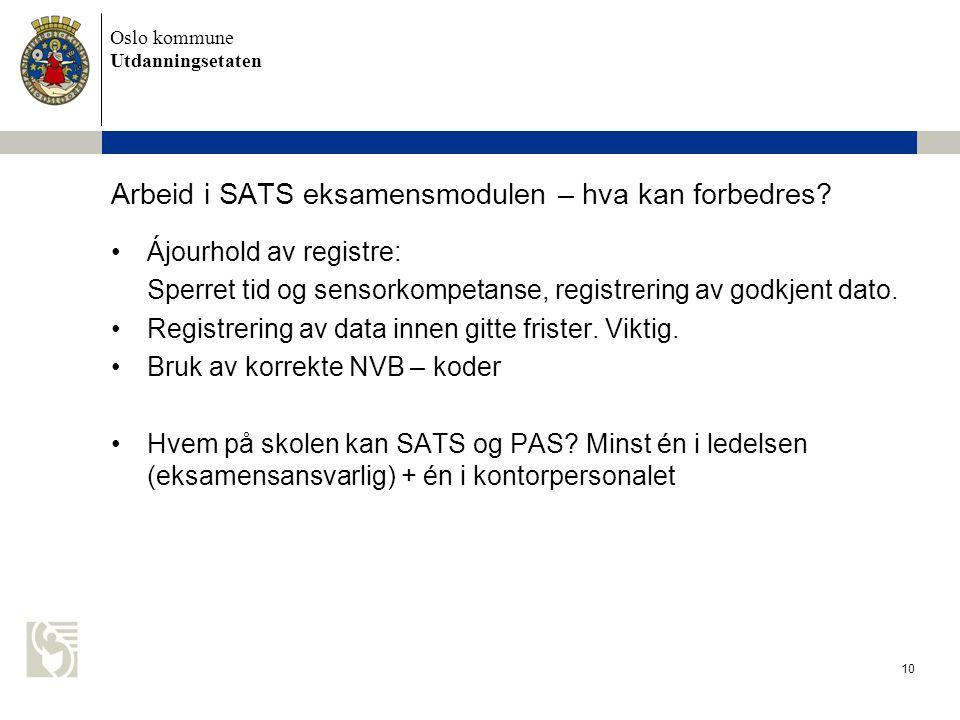 Oslo kommune Utdanningsetaten 10 Arbeid i SATS eksamensmodulen – hva kan forbedres? •Ájourhold av registre: Sperret tid og sensorkompetanse, registrer