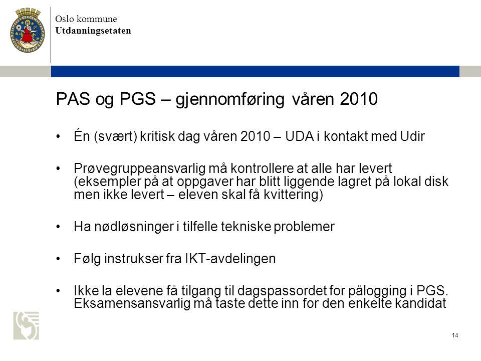 Oslo kommune Utdanningsetaten 14 PAS og PGS – gjennomføring våren 2010 •Én (svært) kritisk dag våren 2010 – UDA i kontakt med Udir •Prøvegruppeansvarl