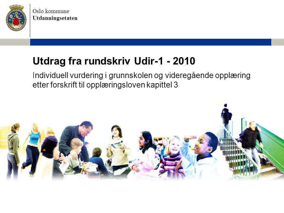 Oslo kommune Utdanningsetaten Utdrag fra rundskriv Udir-1 - 2010 Individuell vurdering i grunnskolen og videregående opplæring etter forskrift til opp