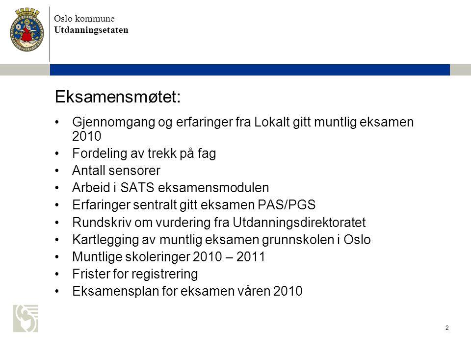 Oslo kommune Utdanningsetaten 2 Eksamensmøtet: •Gjennomgang og erfaringer fra Lokalt gitt muntlig eksamen 2010 •Fordeling av trekk på fag •Antall sens
