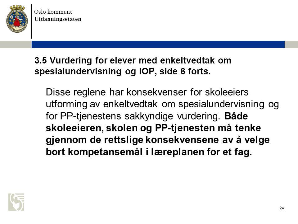 Oslo kommune Utdanningsetaten 24 3.5 Vurdering for elever med enkeltvedtak om spesialundervisning og IOP, side 6 forts. Disse reglene har konsekvenser