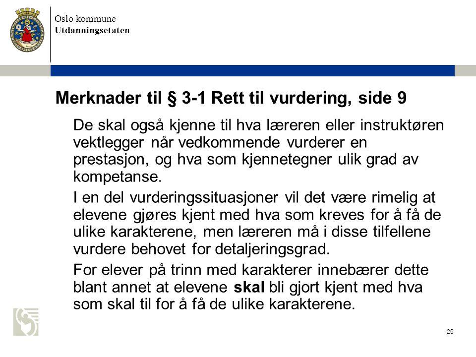 Oslo kommune Utdanningsetaten 26 Merknader til § 3-1 Rett til vurdering, side 9 De skal også kjenne til hva læreren eller instruktøren vektlegger når
