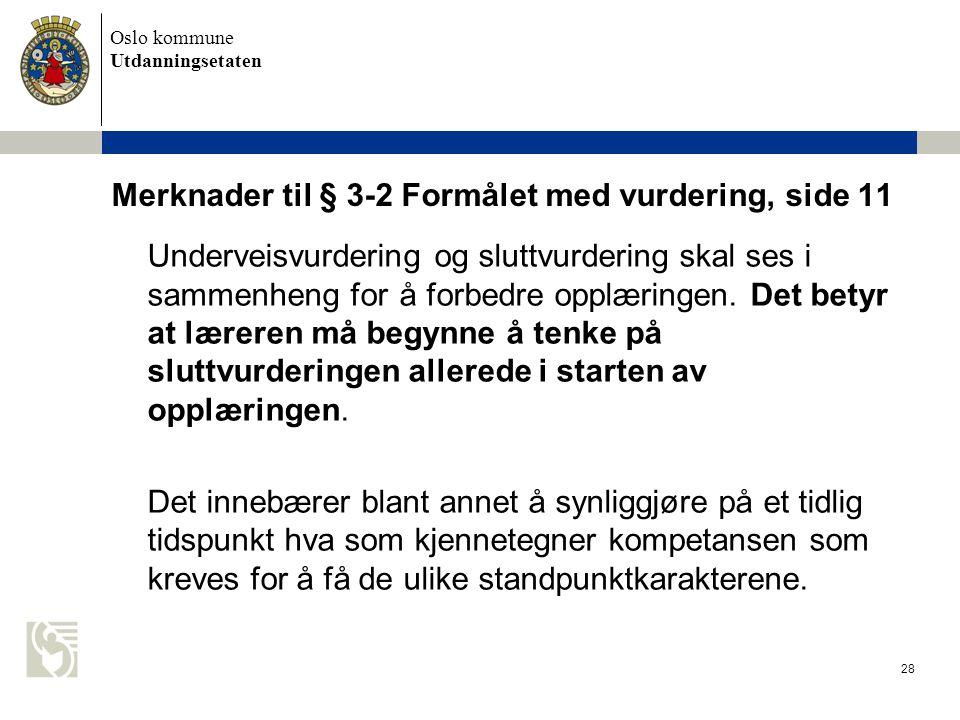 Oslo kommune Utdanningsetaten 28 Merknader til § 3-2 Formålet med vurdering, side 11 Underveisvurdering og sluttvurdering skal ses i sammenheng forå f