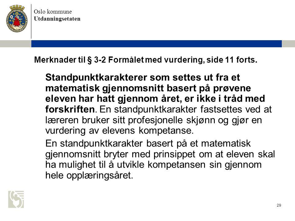 Oslo kommune Utdanningsetaten 29 Merknader til § 3-2 Formålet med vurdering, side 11 forts. Standpunktkarakterer som settes ut fra et matematisk gjenn