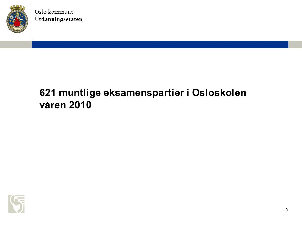 Oslo kommune Utdanningsetaten 3 621 muntlige eksamenspartier i Osloskolen våren 2010