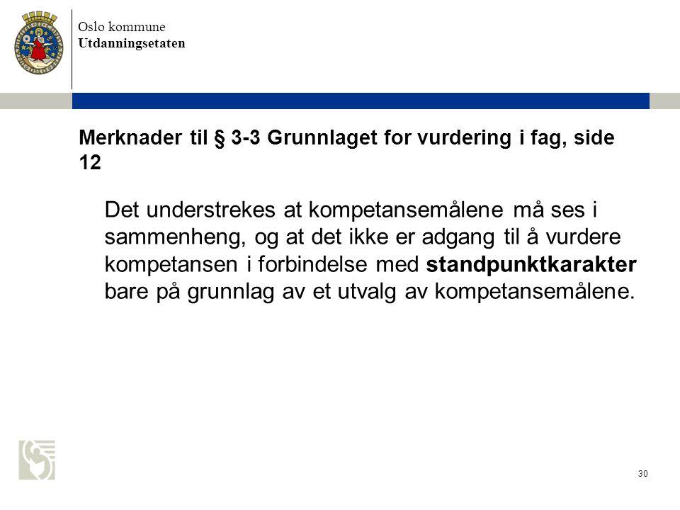 Oslo kommune Utdanningsetaten 30 Merknader til § 3-3 Grunnlaget for vurdering i fag, side 12 Det understrekes at kompetansemålene må ses i sammenheng,