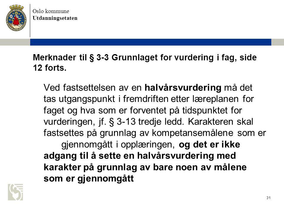 Oslo kommune Utdanningsetaten 31 Merknader til § 3-3 Grunnlaget for vurdering i fag, side 12 forts. Ved fastsettelsen av en halvårsvurdering må det ta