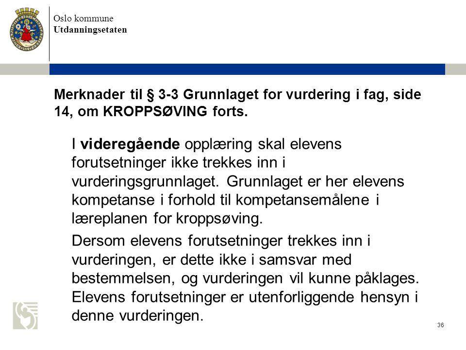 Oslo kommune Utdanningsetaten 36 Merknader til § 3-3 Grunnlaget for vurdering i fag, side 14, om KROPPSØVING forts. I videregående opplæring skal elev