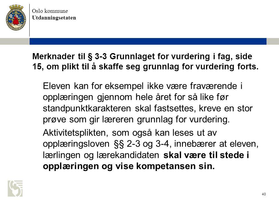 Oslo kommune Utdanningsetaten 40 Merknader til § 3-3 Grunnlaget for vurdering i fag, side 15, om plikt til å skaffe seg grunnlag for vurdering forts.