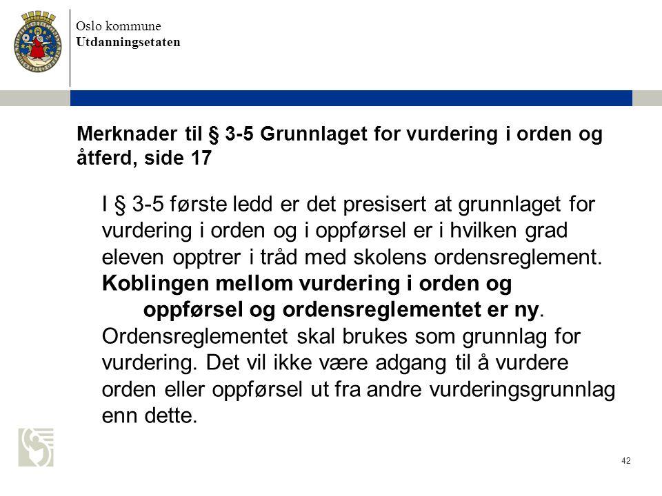 Oslo kommune Utdanningsetaten 42 Merknader til § 3-5 Grunnlaget for vurdering i orden og åtferd, side 17 I § 3-5 første ledd er det presisert at grunn