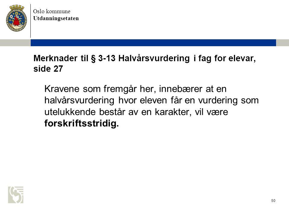 Oslo kommune Utdanningsetaten 50 Merknader til § 3-13 Halvårsvurdering i fag for elevar, side 27 Kravene som fremgår her, innebærer at en halvårsvurde
