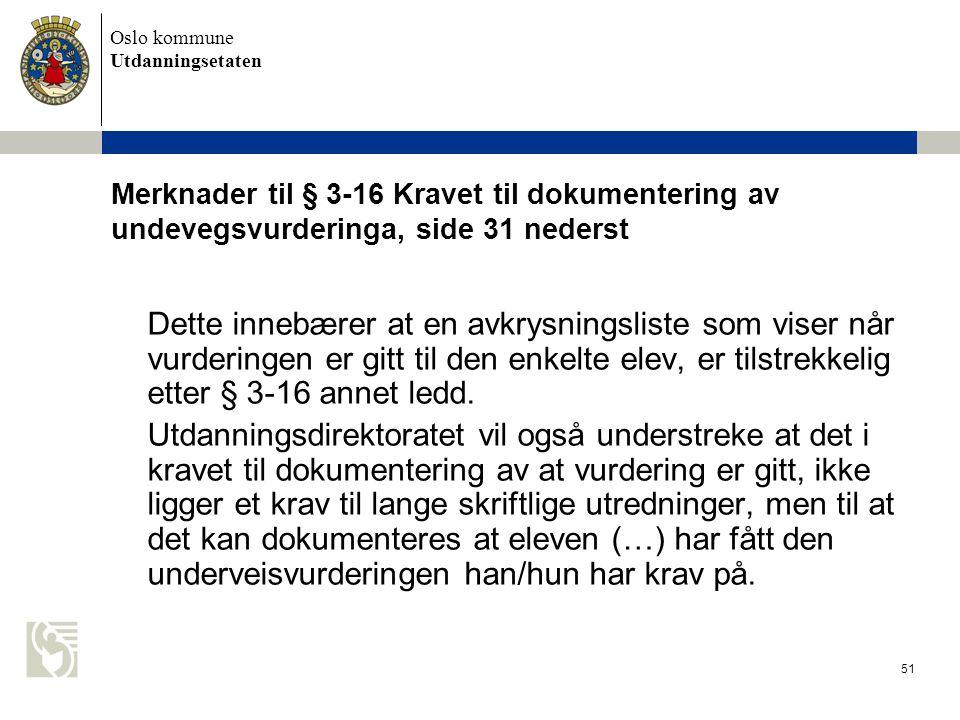 Oslo kommune Utdanningsetaten 51 Merknader til § 3-16 Kravet til dokumentering av undevegsvurderinga, side 31 nederst Dette innebærer at en avkrysning