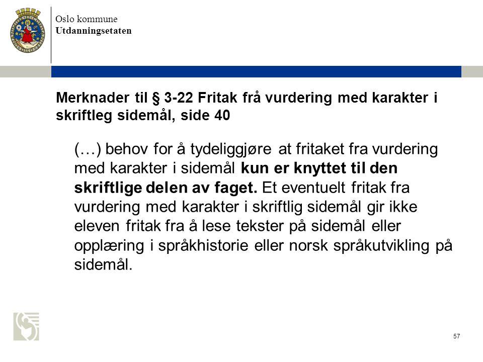 Oslo kommune Utdanningsetaten 57 Merknader til § 3-22 Fritak frå vurdering med karakter i skriftleg sidemål, side 40 (…) behov for å tydeliggjøre at f
