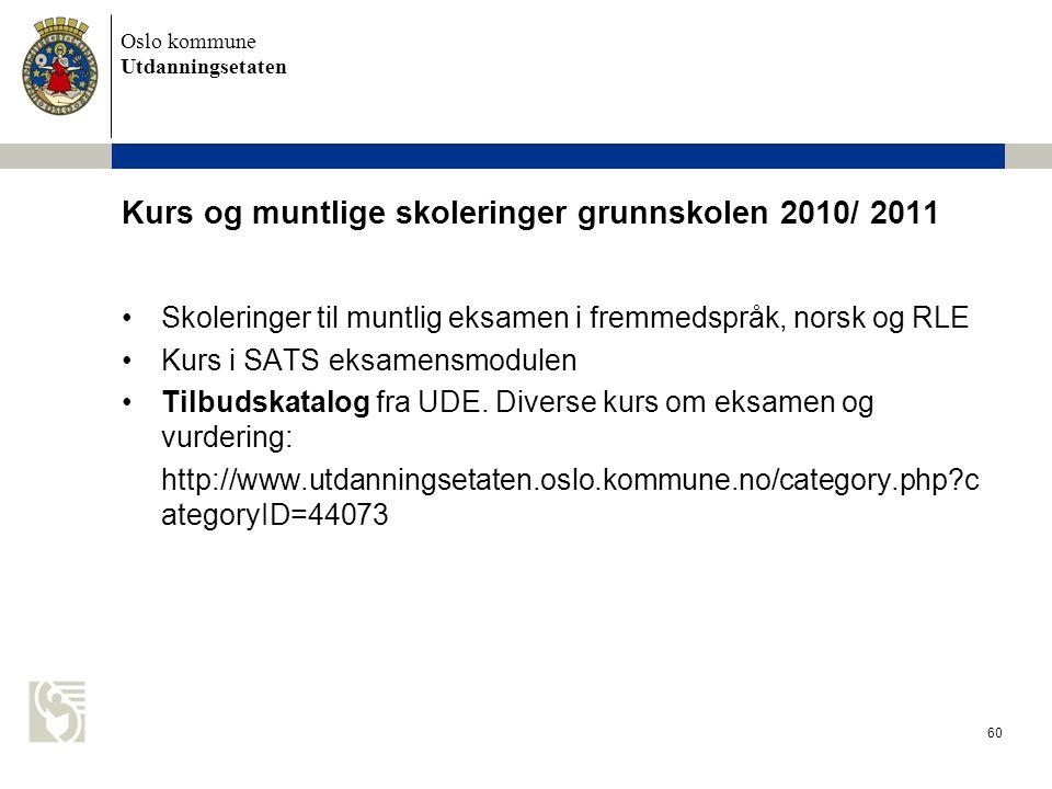 Oslo kommune Utdanningsetaten 60 Kurs og muntlige skoleringer grunnskolen 2010/ 2011 •Skoleringer til muntlig eksamen i fremmedspråk, norsk og RLE •Ku