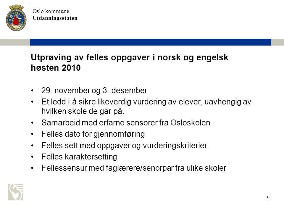 Oslo kommune Utdanningsetaten 61 Utprøving av felles oppgaver i norsk og engelsk høsten 2010 •29. november og 3. desember •Et ledd i å sikre likeverdi