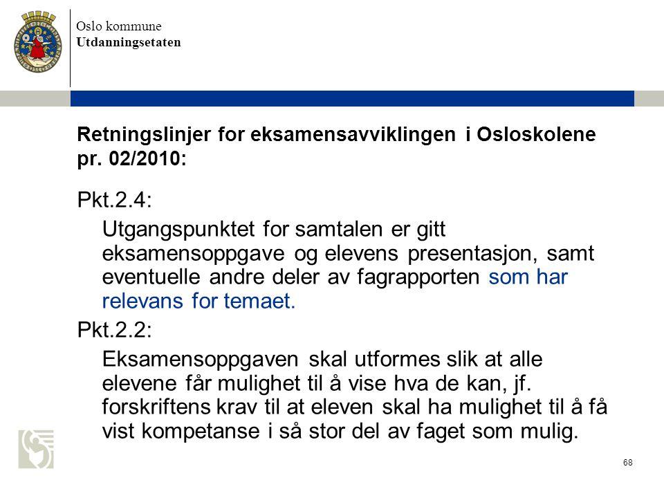 Oslo kommune Utdanningsetaten 68 Retningslinjer for eksamensavviklingen i Osloskolene pr. 02/2010: Pkt.2.4: Utgangspunktet for samtalen er gitt eksame