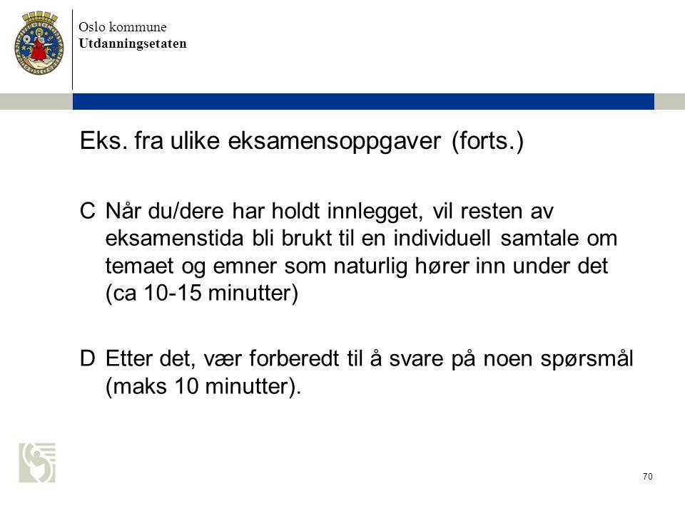 Oslo kommune Utdanningsetaten 70 Eks. fra ulike eksamensoppgaver (forts.) CNår du/dere har holdt innlegget, vil resten av eksamenstida bli brukt til e