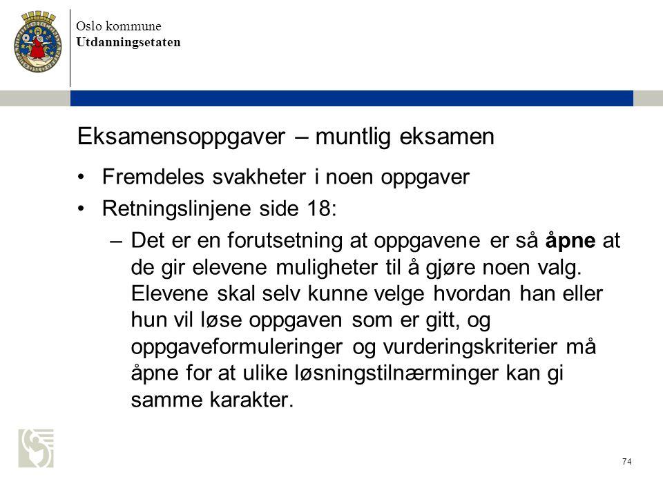 Oslo kommune Utdanningsetaten 74 Eksamensoppgaver – muntlig eksamen •Fremdeles svakheter i noen oppgaver •Retningslinjene side 18: –Det er en forutset