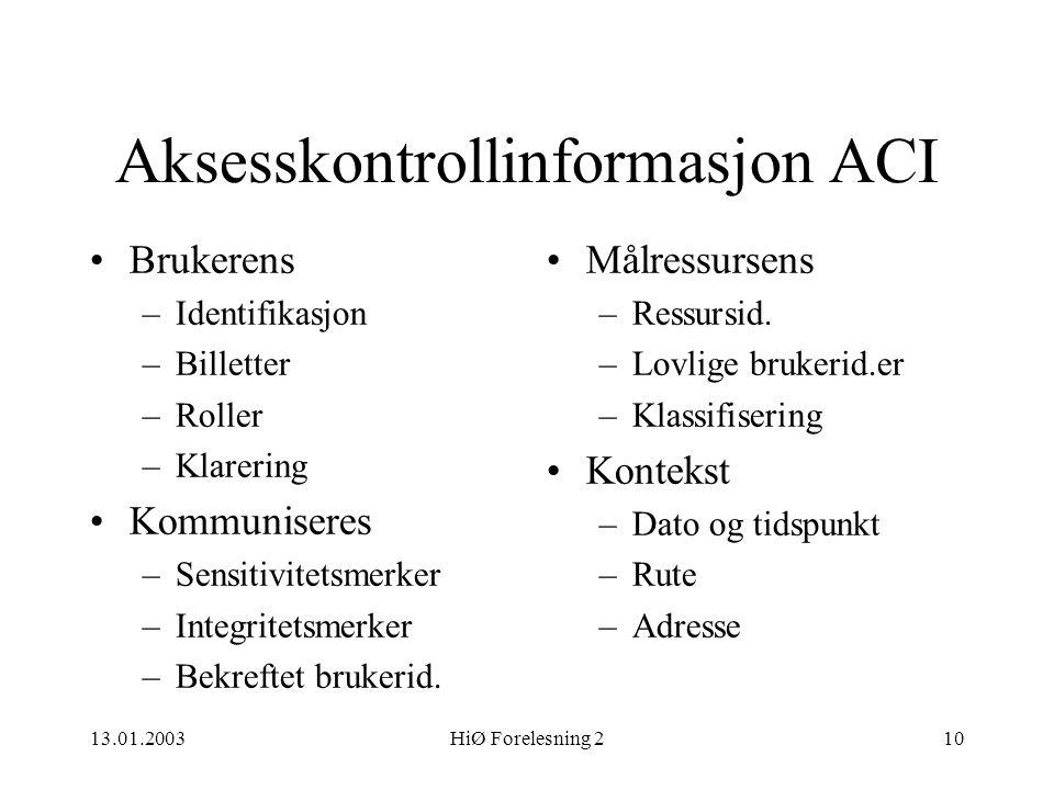 13.01.2003HiØ Forelesning 210 Aksesskontrollinformasjon ACI •Brukerens –Identifikasjon –Billetter –Roller –Klarering •Kommuniseres –Sensitivitetsmerke