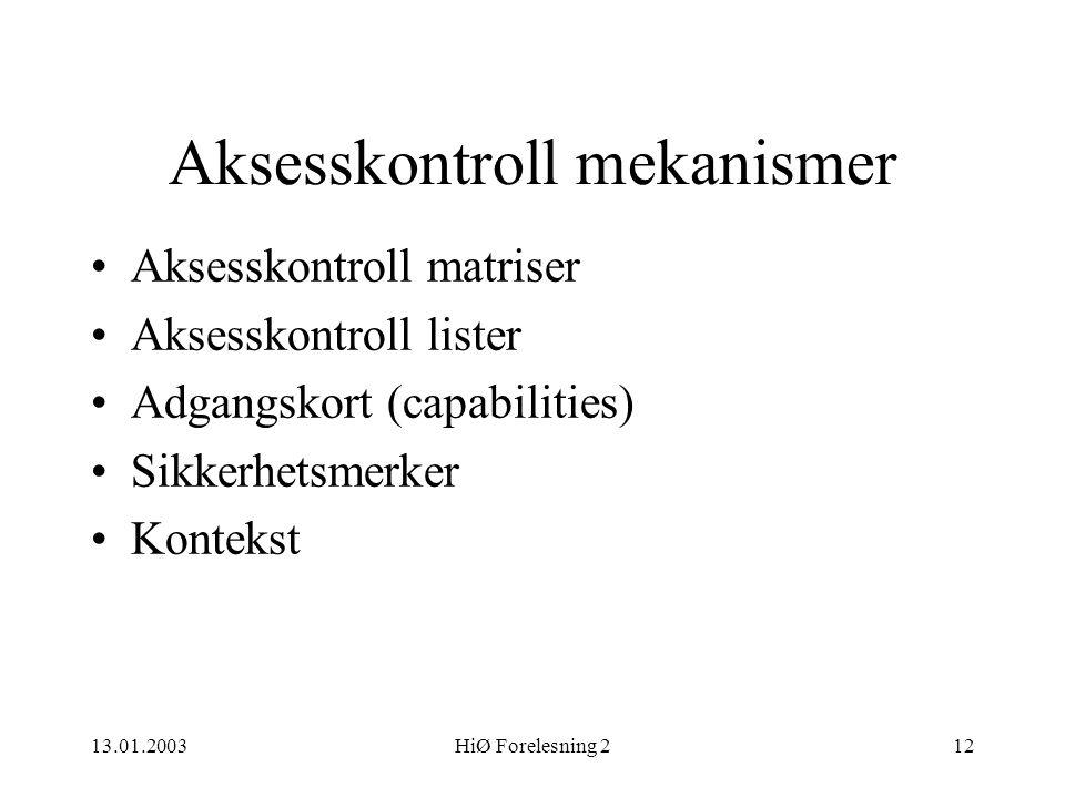 13.01.2003HiØ Forelesning 212 Aksesskontroll mekanismer •Aksesskontroll matriser •Aksesskontroll lister •Adgangskort (capabilities) •Sikkerhetsmerker