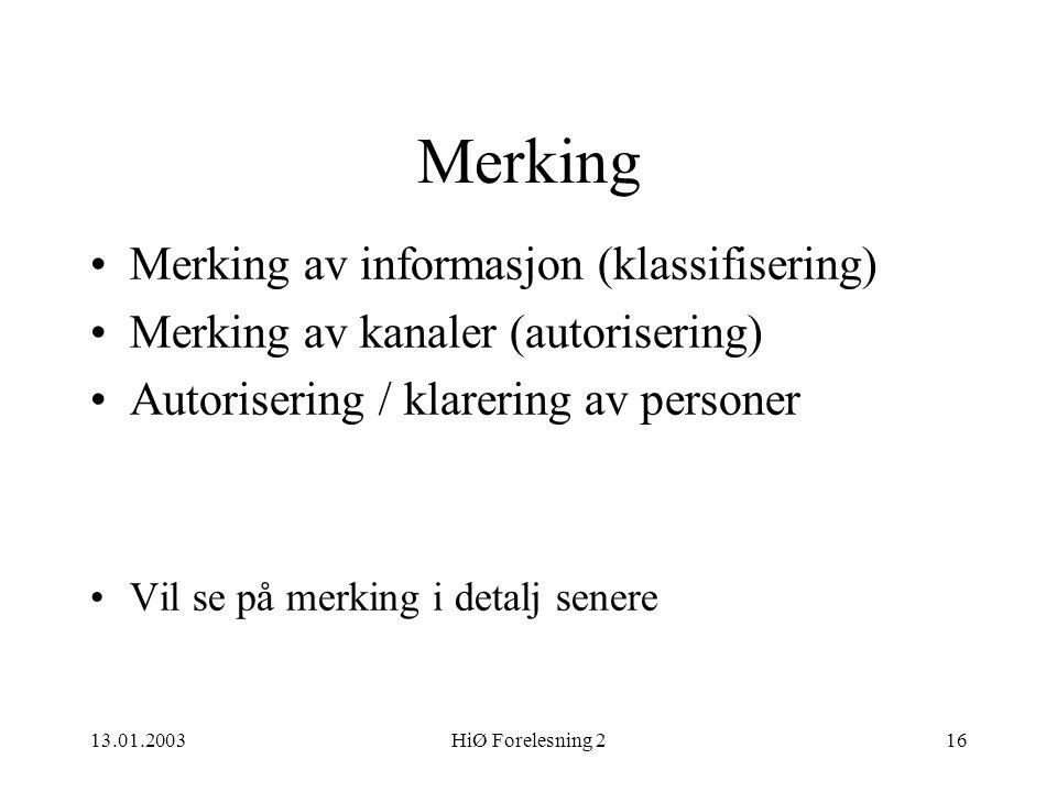 13.01.2003HiØ Forelesning 216 Merking •Merking av informasjon (klassifisering) •Merking av kanaler (autorisering) •Autorisering / klarering av persone