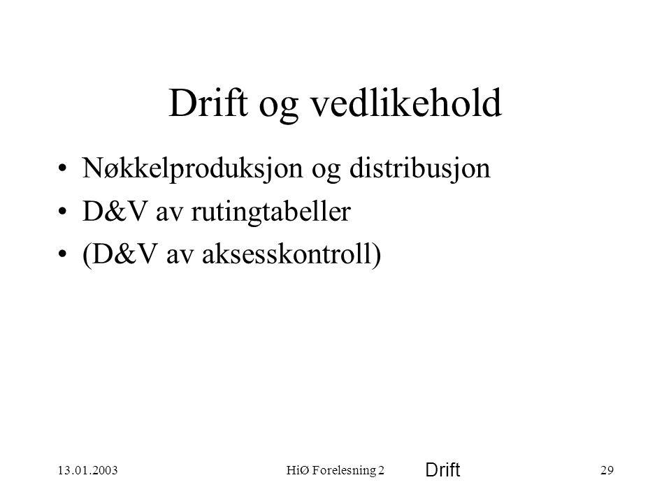 13.01.2003HiØ Forelesning 229 Drift Drift og vedlikehold •Nøkkelproduksjon og distribusjon •D&V av rutingtabeller •(D&V av aksesskontroll)