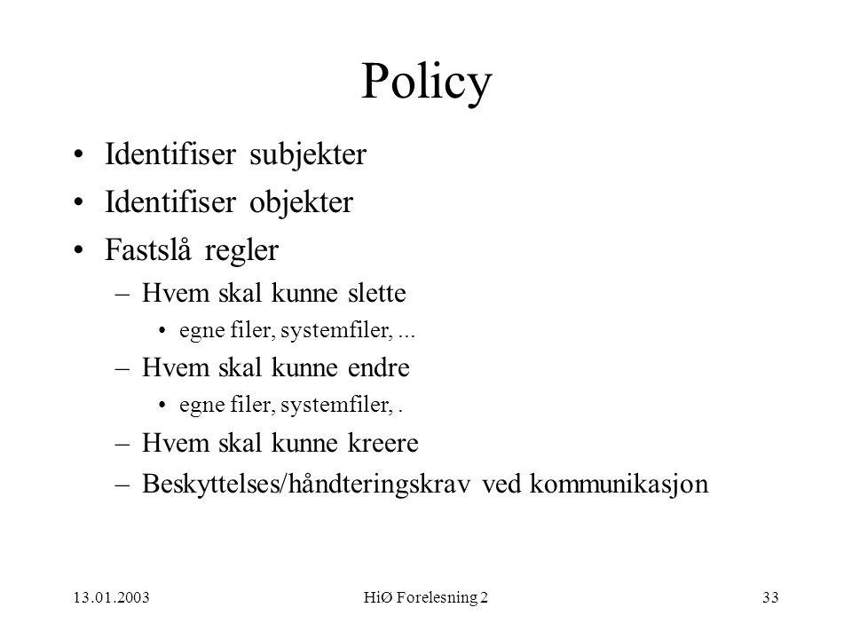 13.01.2003HiØ Forelesning 233 Policy •Identifiser subjekter •Identifiser objekter •Fastslå regler –Hvem skal kunne slette •egne filer, systemfiler,...
